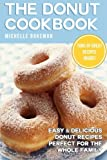 The Donut Cookbook: Easy & Delicious Donut Recipes Perfect for the Whole Family