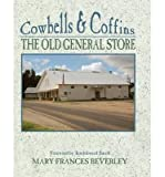 [(Cowbells & Coffins: The Old General Store )] [Author: Mary Frances Beverley] [Jun-1987]