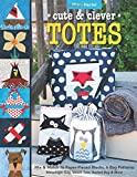 Cute & Clever Totes: Mix & Match 16 Paper-Pieced Blocks, 6 Bag Patterns * Messenger Bag, Beach Tote, Bucket Bag & More