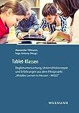 Tablet-Klassen: Begleituntersuchung, Unterrichtskonzepte und Erfahrungen aus dem...
