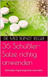 36 Schüßler-Salze richtig anwenden: Basissalze, Ergänzungssalze, neue Salze