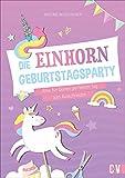 Ausschneidebastelbuch: Die Einhorn-Geburtstags-Party. Party-Accessoires zum Ausschneiden...