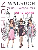 Fashion Malbuch für Mädchen Ab 12 Jahre: Ausmalbuch Mode | Modedesign für Jugendliche,...