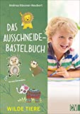 Das Ausschneide-Bastelbuch: Wilde Tiere. Bastel- und Spielspaß für Kinder ab 5 Jahren....