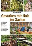 Gestalten mit Holz im Garten: Bodenbeläge, Holzdecks, Zäune, Rankgerüste, Holzkisten,...