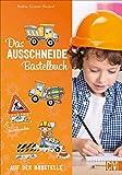 Das Ausschneide-Bastelbuch: Auf der Baustelle