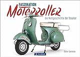 Motorroller: Faszination Motorroller. Die Welt-Geschichte der »Scooter«. Vespa,...