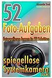 52 Foto-Aufgaben: Fotografieren lernen in 52 Schritten: spiegellose Systemkamera (52...