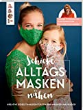 Schicke Alltagsmasken nähen: Kreative Modelle einfach selbst gemacht. Mit Behelfsmasken...
