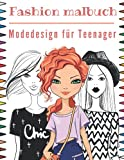Fashion Malbuch Modedesign für Teenager: Malbuch für Mädchen ab 12 Jahre | Mode Malbuch...