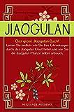 Jiaogulan: Das große Jiaogulan Buch! Lernen Sie endlich, wie Sie Ihre Erkrankungen durch...