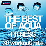 The Best of Aqua Fitness: 30 Workout Hits (120-128 Bpm)